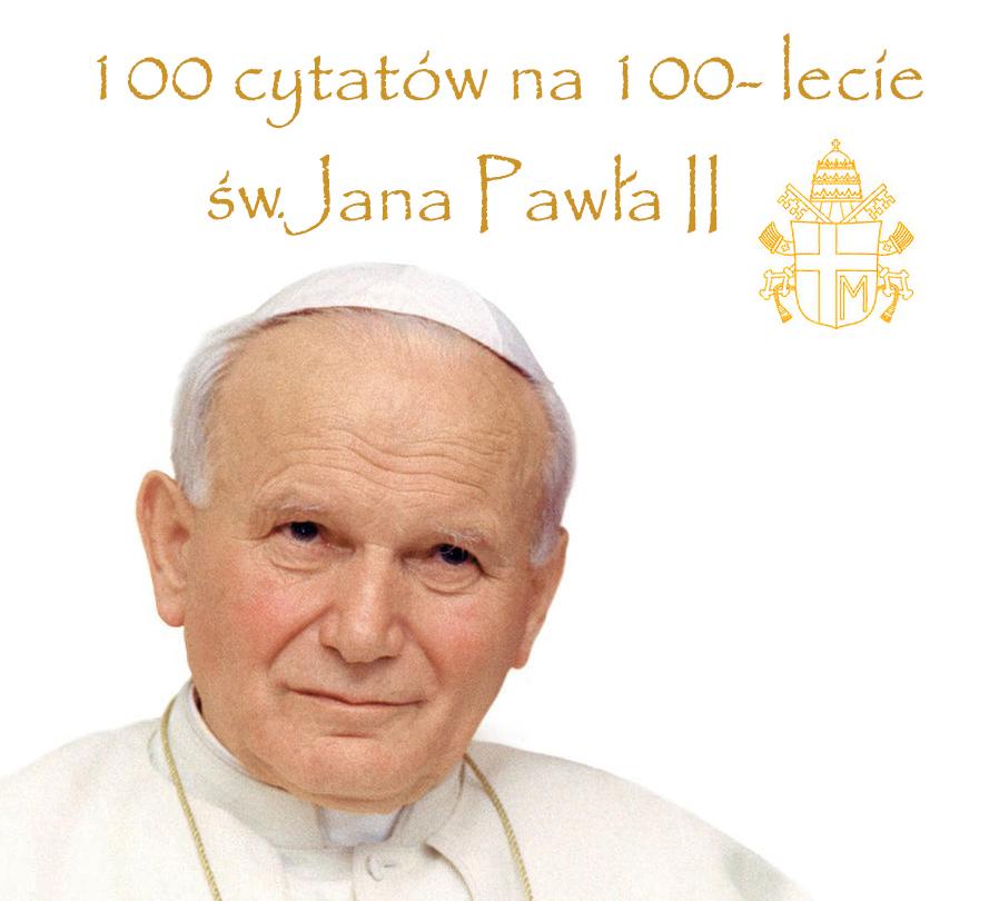 100 cytatów na100- lecie św.Jana Pawła II